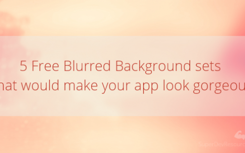 5 Free Blurred Background sets that would make your app look gorgeous