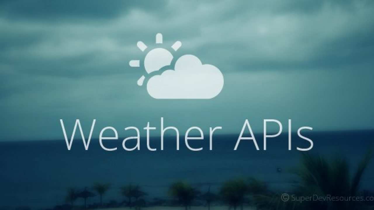 7 Weather Forecast API for Developing Apps - Super Dev Resources