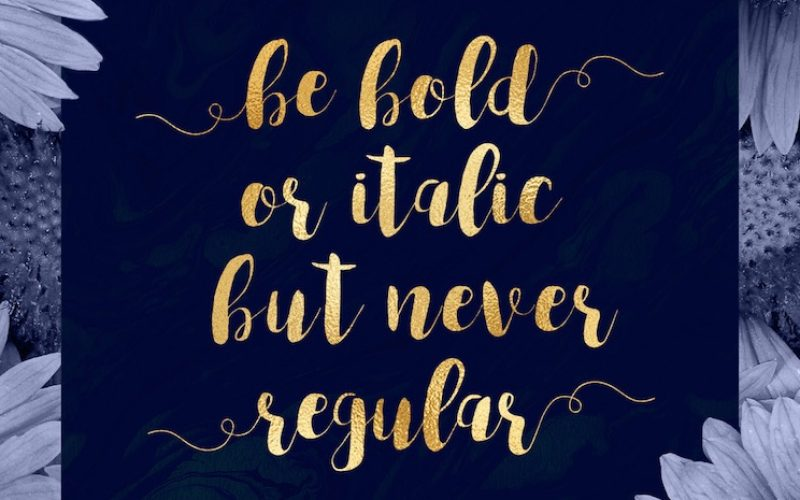 Inspirational Quote Poster for Designers – Be Bold or Italic but Never Regular