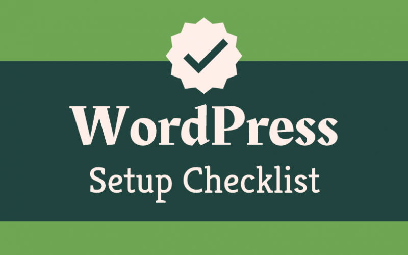 WordPress Setup Checklist: 10 Essential Things to Do after Installing WordPress